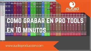 Como Grabar En Pro Tools - En 10 Minutos