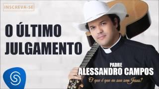 O Último Julgamento - Padre Alessandro Campos (O Que é Que Eu Sou Sem Jesus?)