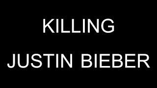 Killing Justin Bieber
