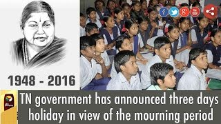 TN government has announced three days holiday in view of the mourning period