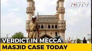 Verdict On Mecca Masjid Bomb Blast Case Today