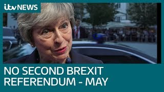 Prime Minister Theresa May: There will be no second Brexit referendum | ITV News