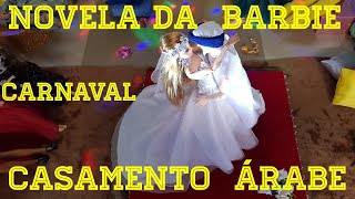 Novela da Barbie - Festa de Carnaval - Casamento Árabe Simbólico