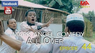 ALL OVER (Mark Angel Comedy) (Episode 44)