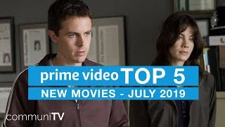 TOP 5: New Movies on Amazon Prime Video - July 2019