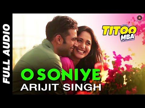 O Soniye - Full Audio | Titoo MBA | Arijit Singh | Nishant Dahiya & Pragya Jaiswal