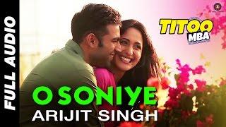O Soniye - Full Audio   Titoo MBA   Arijit Singh   Nishant Dahiya & Pragya Jaiswal