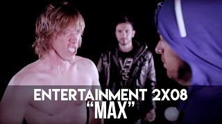 "ENTERTAINMENT 2x08 - ""MAX"""