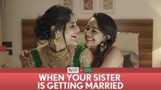 FilterCopy   When Your Sister Is Getting Married   Ft. Apoorva Arora and Saloni Batra