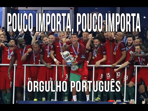 Pouco Importa, Pouco Importa (Orgulho Português)