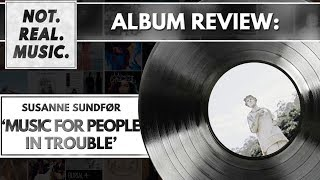 Susanne Sundfør - Music For People In Trouble - Album Review
