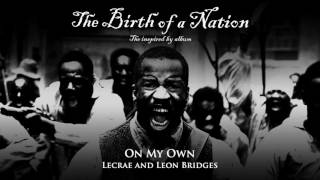 lecrae and leon bridges  on my own from the birth of a nation the inspired by album