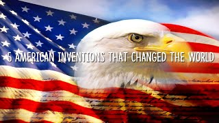 5 Greatest American Inventions That Changed The World