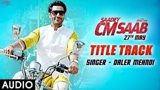 Daler Mehndi : Saadey CM Saab - Title Track (Audio) Harbhajan Mann | Punjabi Songs 2016 | SagaHits