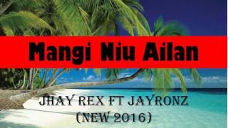 Jhay Rex ft. JayRonz - Mangi New Ailan (New Song 2016)