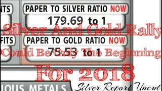 Silver and Gold Rally May be Just a warm up for precious metals market 2018