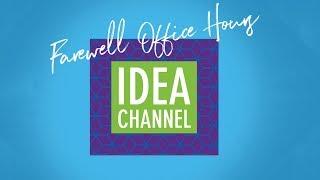 Idea Channel Farewell Office Hours Info