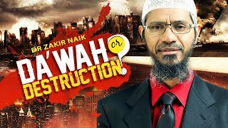 DA'WAH OR DESTRUCTION? | LECTURE + Q & A | DR ZAKIR NAIK