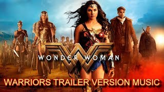 "WONDER WOMAN "" WARRIORS "" Trailer Music Version 