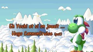 Eh Yoshi et si on jouait ... Hugo CannonCruise (Ps2)