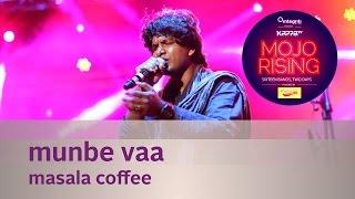 Munbe Vaa - Masala Coffee - Live At Kappa TV Mojo Rising
