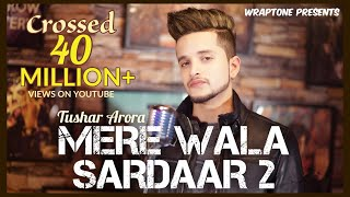 Mere Wala Sardaar 2 (Official Video) Tushar Arora | New Punjabi Songs 2018 | WrapTone