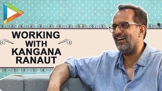 """Kangana Ranaut & I were not same when we met during Tanu Weds Manu Returns"": Aanand L Rai"