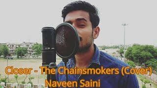 Closer- The Chainsmokers ft. Halsey | Cover | Naveen Saini