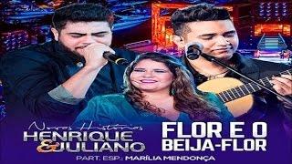 Henrique e Juliano Part Marilia Mendonça   Flor e o Beija Flor