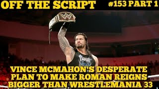 WWE Desperate For Roman Reigns To Gain Acceptance At Wrestlemania 33 - Off The Script #153 Part 1