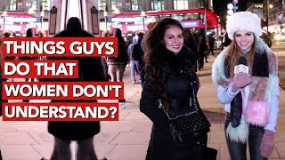 Things guys do that women don't  understand!