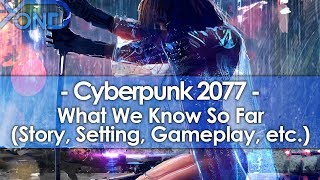 What We Know So Far About Cyberpunk 2077 (Story, Setting, Gameplay, Characters, Etc.)