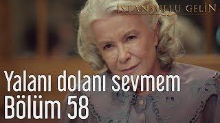 İstanbullu Gelin 58. Bölüm - Yalanı Dolanı Sevmem