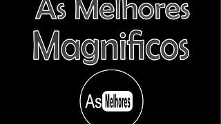 MAGNIFICOS SÓ AS ANTIGAS - AS MELHORES