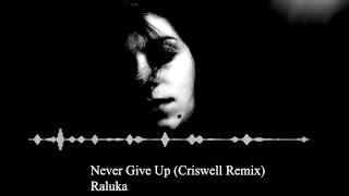 Raluka - Never Give Up (Criswell Remix)