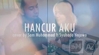#SamAndFriends Hancur Aku - Estranged ft Fazura Cover [Sam Muhammad ft Syuhada Najuwa]
