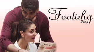 Foolishq VIDEO Song | Kareena Kapoor, Arjun Kapoor | Releases