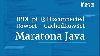 Curso Java Completo - Aula 152: JDBC pt 13 Disconnected RowSet - CachedRowSet