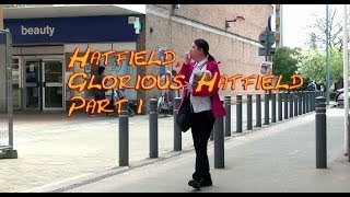 Hatfield, Glorious Hatfield Part 1