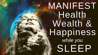 MANIFEST HEALTH, WEALTH And HAPPINESS While You SLEEP