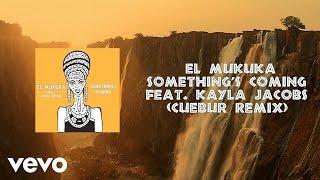 El Mukuka - Something's Coming (Cuebur Remix) ft. Kayla Jacobs