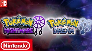 Pokemon Dream and Pokemon Nightmare Are Officially Coming to the Nintendo Switch [Fanmade Trailer]