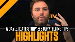[Highlight] A Day[9] Date Story & Storytelling Tips