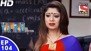 Y.A.R.O Ka Tashan - यारों का टशन - Episode 104 - 16th December, 2016