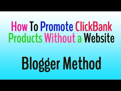 How To Promote ClickBank Products Without a Website with Free Traffic - Blogger Method
