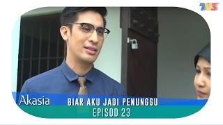 Akasia | Biar Aku Jadi Penunggu | Episod 23