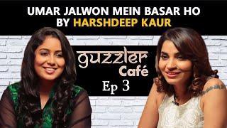 Guzzler Cafe By Shruti Pathak ft .Harshdeep Kaur | Umar Jalwon Mein Basar by Jagjit Singh