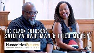 The Black Outdoors: Fred Moten & Saidiya Hartman at Duke University