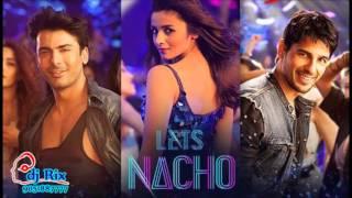 Let's Nacho   Kapoor & Sons   Dj Rix Kolkata