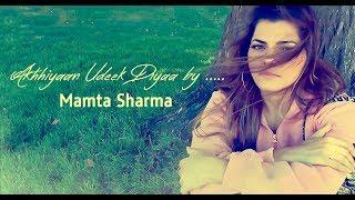 Mamta Sharma Cover - Akhiyaan Udeek Diyan  | A Tribute to Nusrat Fateh Ali Khan